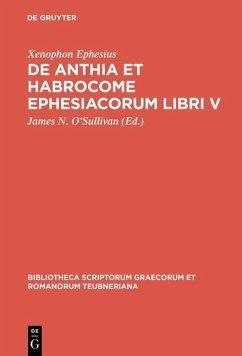 De Anthia et Habrocome Ephesiacorum libri V (eBook, PDF) - Ephesius, Xenophon