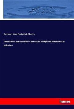 Verzeichniss der Gemälde in der neuen königlichen Pinakothek zu München