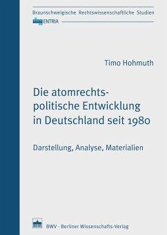 Die atomrechtspolitische Entwicklung in Deutschland seit 1980 (eBook, PDF) - Hohmuth, Timo