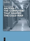 AN/FSQ-7: the computer that shaped the Cold War (eBook, PDF)