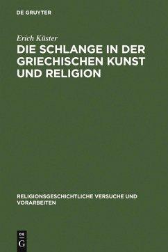 Die Schlange in der griechischen Kunst und Religion (eBook, PDF) - Küster, Erich
