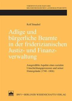 Adlige und bürgerliche Beamte in der friderizianischen Justiz- und Finanzverwaltung (eBook, PDF) - Straubel, Rolf