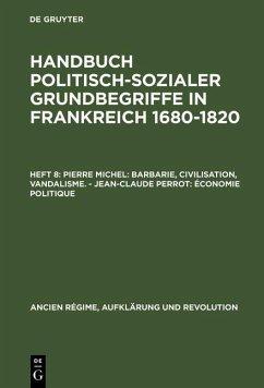 Pierre Michel: Barbarie, Civilisation, Vandalisme. - Jean-Claude Perrot: Économie politique (eBook, PDF) - Michel, Pierre; Perrot, Jean-Claude