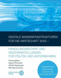 Digitale Basisinfrastrukturen für die Wirtschaft 2025 - Handlungsbedarf und Weichenstellungen für Politik und Unternehmen