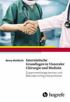 Internistische Grundlagen in Viszeraler Chirurgie und Medizin - Wohlfarth, Benny
