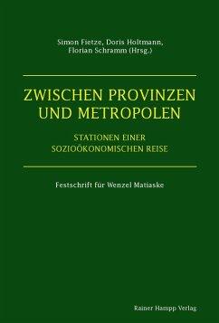 Zwischen Provinzen und Metropolen (eBook, PDF) - Fietze, Simon; Schramm, Florian; Holtmann, Doris