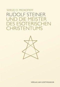 Rudolf Steiner und die Meister des esoterischen Christentums - Prokofieff, Sergej O.
