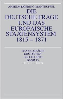 Die deutsche Frage und das europäische Staatensystem 1815-1871 (eBook, PDF) - Doering-Manteuffel, Anselm