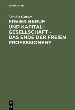 Freier Beruf und Kapitalgesellschaft - das Ende der freien Professionen? (eBook, PDF) - Ganster, Günther