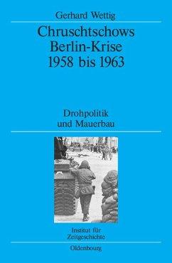 Chruschtschows Berlin-Krise 1958 bis 1963 (eBook, PDF) - Wettig, Gerhard