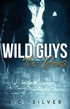 Wild Guys. The Boss (eBook, ePUB) - Silver, L. C.