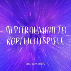 Alp(traumhafte) Kopflichtspiele (MP3-Download) - Karius, Joachim M.
