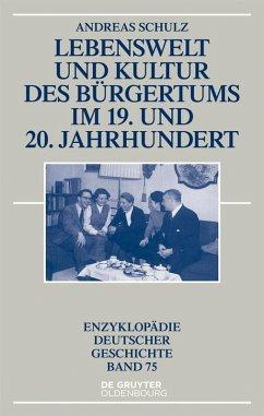 Lebenswelt und Kultur des Burgertums im 19. und 20. Jahrhundert (eBook, ePUB) - Schulz, Andreas