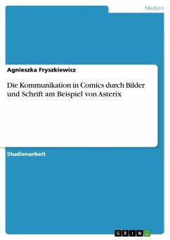 Die Kommunikation in Comics durch Bilder und Schrift am Beispiel von Asterix - Fryszkiewicz, Agnieszka