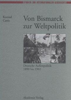 Von Bismarck zur Weltpolitik (eBook, PDF) - Canis, Konrad