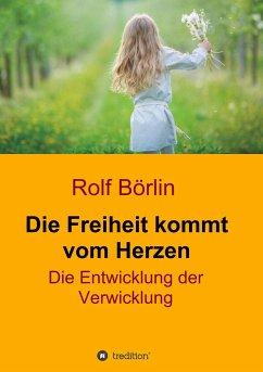 Die Freiheit kommt vom Herzen - Börlin, Rolf