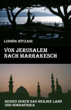 Von Jerusalem nach Marrakesch (eBook, ePUB) - Witzani, Ludwig
