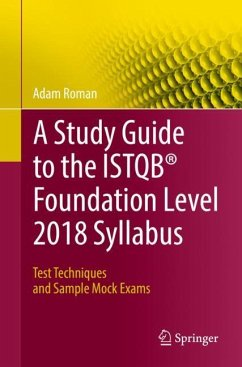 A Study Guide to the ISTQB® Foundation Level 2018 Syllabus - Roman, Adam