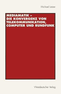 Mediamatik - Die Konvergenz von Telekommunikation, Computer und Rundfunk (eBook, PDF) - Latzer, Michael