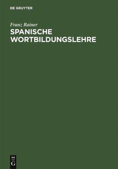 Spanische Wortbildungslehre (eBook, PDF) - Rainer, Franz