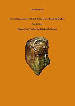Die Entdeckung der 700.000 Jahre alten altpaläolithischen Fundplätze Ebenöde (in Vlotho) und Kalletal (Weser) (eBook, ePUB)