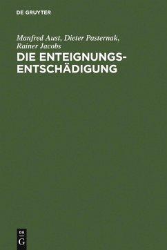 Die Enteignungsentschädigung (eBook, PDF) - Aust, Manfred; Pasternak, Dieter; Jacobs, Rainer