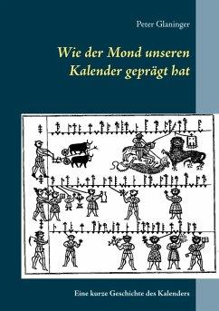 Wie der Mond unseren Kalender geprägt hat (eBook, ePUB) - Glaninger, Peter