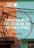 Cuban Film Media, Late Socialism, and the Public Sphere (eBook, PDF)