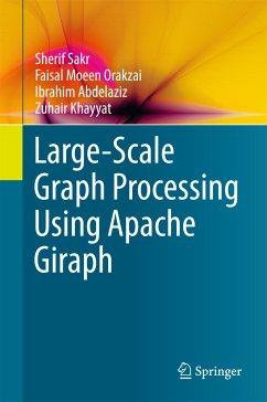 Large-Scale Graph Processing Using Apache Giraph (eBook, PDF) - Sakr, Sherif; Orakzai, Faisal Moeen; Abdelaziz, Ibrahim; Khayyat, Zuhair