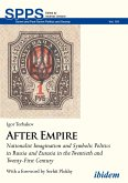 After Empire. Nationalist Imagination and Symbolic Politics in Russia and Eurasia in the Twentieth and Twenty-First Century