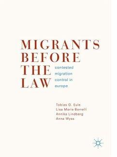 Migrants Before the Law - Eule, Tobias G.; Borrelli, Lisa Marie; Lindberg, Annika