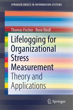 Lifelogging for Organizational Stress Measurement - Fischer, Thomas; Riedl, René