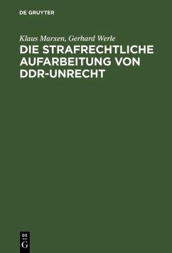 Die strafrechtliche Aufarbeitung von DDR-Unrecht (eBook, PDF) - Marxen, Klaus; Werle, Gerhard