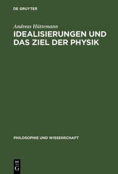 Idealisierungen und das Ziel der Physik (eBook, PDF) - Hüttemann, Andreas