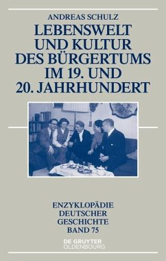 Lebenswelt und Kultur des Bürgertums im 19. und 20. Jahrhundert (eBook, PDF) - Schulz, Andreas