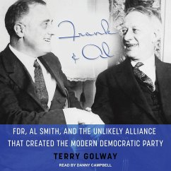 Frank and Al: FDR, Al Smith, and the Unlikely Alliance That Created the Modern Democratic Party - Golway, Terry