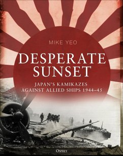 Desperate Sunset: Japan's Kamikazes Against Allied Ships, 1944-45 - Yeo, Mike