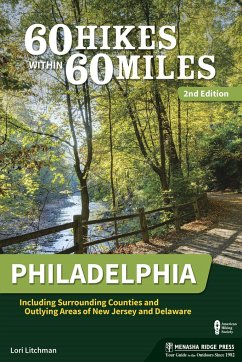 60 Hikes Within 60 Miles: Philadelphia: Including Surrounding Counties and Outlying Areas of New Jersey and Delaware - Litchman, Lori
