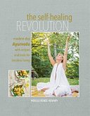 The Self-Healing Revolution: Modern-Day Ayurveda with Recipes and Tools for Intuitive Living