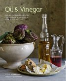 Oil and Vinegar: Explore the Endless Uses for These Vibrant Seasonings in Over 75 Delicious Recipes