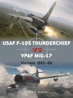 USAF F-105 Thunderchief vs VPAF MiG-17 - Davies, Peter E.