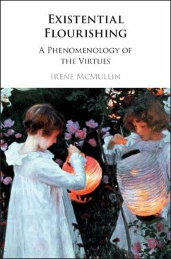Existential Flourishing: A Phenomenology of the Virtues - McMullin, Irene