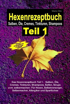 Das Hexenrezeptbuch Teil 1 - Salben, Öle, Cremes, Tinkturen, Shampoos, Seifen, Sirups uvm. selbermachen (eBook, ePUB) - Maria, Hexe