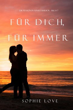 Für Dich Für Immer (Die Pension in Sunset Harbor ? Buch 7) (eBook, ePUB)