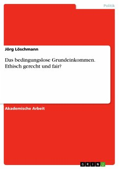 Das bedingungslose Grundeinkommen. Ethisch gerecht und fair? - Löschmann, Jörg