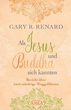 Als Jesus und Buddha sich kannten - Renard, Gary R.
