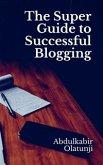 The Super Guide to Successful Blogging (eBook, ePUB)