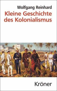 Kleine Geschichte des Kolonialismus - Reinhard, Wolfgang