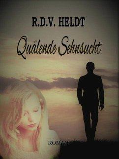Quälende Sehnsucht (eBook, ePUB) - Heldt, Rita