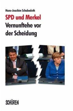 SPD und Merkel - Vernunftehe vor der Scheidung (Mängelexemplar) - Schabedoth, Hans-Joachim